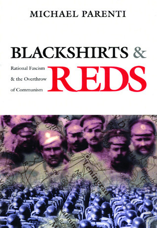 Blackshirts and Reds: Rational Fascism and the Overthrow of Communism  by  Michael Parenti