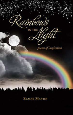 Rainbows in the Night: Poems of Inspiration Elaine Martin