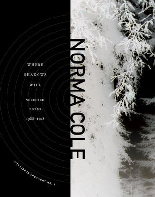 Where Shadows Will: Selected Poems 1988-2008  by  Norma Cole