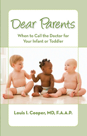 Dear Parents: When to Call the Doctor for Your Infant or Toddler  by  Louis I. Cooper