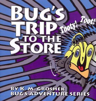 Bugs Trip to the Store K.M. Groshek