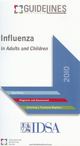 Influenza GUIDELINES Pocketcard� (2010): In Adults and Children Infectious Diseases Society of America Guidelines