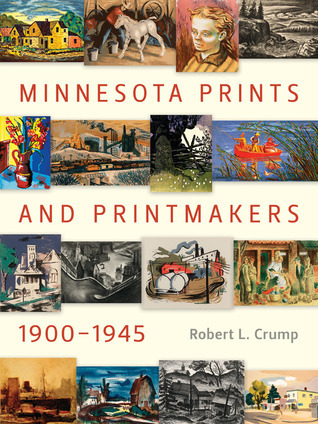 Minnesota Prints and Printmakers, 1900-1945  by  Robert L. Crump