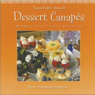 Tastefully Small Dessert Canapés: Bite-Sized Sweets for Easy Entertaining  by  Kim Hendrickson