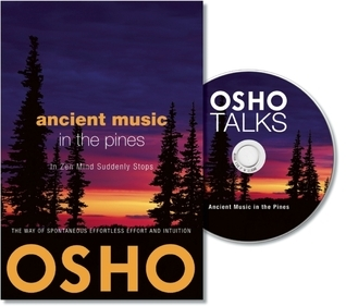 Ancient Music in the Pines: In Zen Mind Suddenly Stops  by  Osho