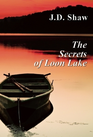 The Secrets of Loon Lake  by  J.D. Shaw