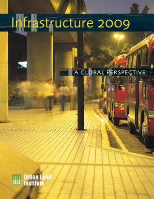 Infrastructure 2009: A Global Perspective Urban Land Institute