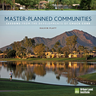 Master-Planned Communities: Lessons from the Developments of Chuck Cobb  by  Kalvin Platt