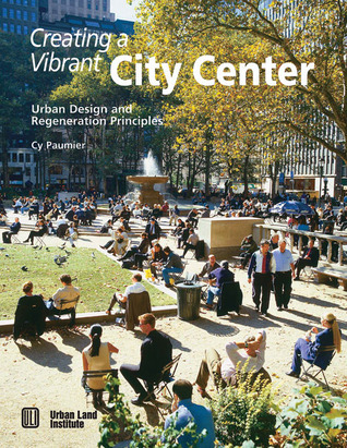 Creating a Vibrant City Center: Urban Design and Regeneration Principles Cyril B. Paumier