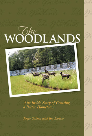The Woodlands: The Inside Story of Creating a Better Hometown  by  Roger Galatas