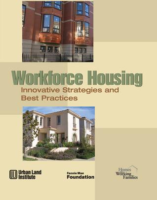 Workforce Housing: Innovative Strategies and Best Practices  by  Richard Haughey