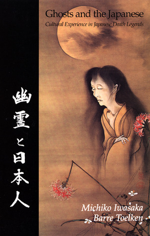 Ghosts and the Japanese: Cultural Experience in Japanese Death Legends  by  Michiko Iwasaka