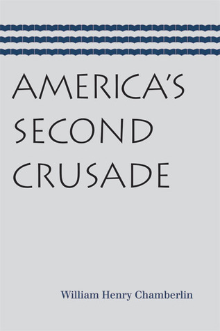 Americas Second Crusade  by  William Henry Chamberlin