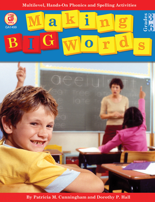 Making Big Words, Grades 3 - 6: Multilevel, Hands-On Spelling and Phonics Activities Patricia Marr Cunningham