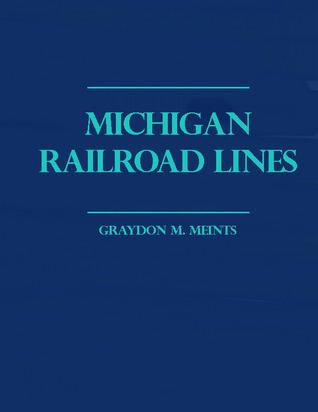 Michigan Railroad Lines: Volumes 1 & 2  by  Graydon M. Meints