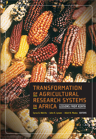 Transformation of Agricultural Research Systems in Africa: Lessons from Kenya  by  Cyrus G. Ndiritu