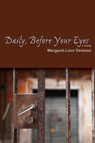 Daily, Before Your Eyes: A Novel Margaret-Love Denman