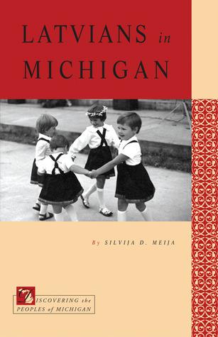 Latvians in Michigan  by  Silvija D. Meija