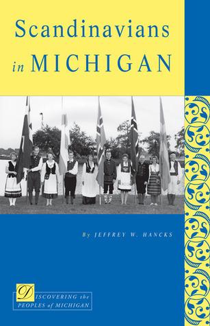 Scandinavians in Michigan Jeffrey W. Hancks