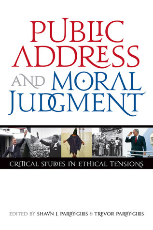 Public Address and Moral Judgment: Critical Studies in Ethical Tensions Shawn J. Parry-Giles