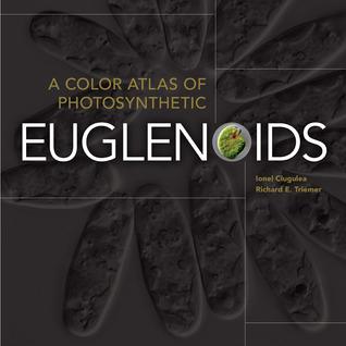 A Color Atlas of Photosynthetic Euglenoids  by  Richard E. Triemer