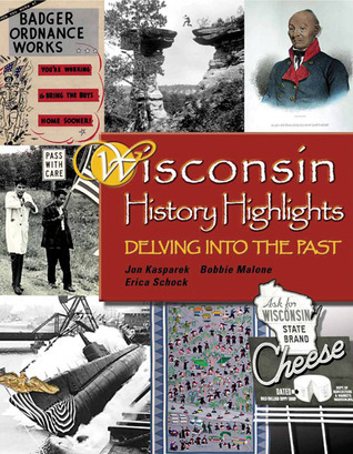 Wisconsin History Highlights: Delving into the Past  by  Jonathan Kasparek