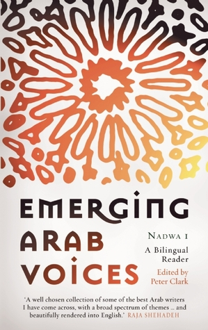 Emerging Arab Voices: Nadwa 1: A Bilingual Reader  by  Peter Clark