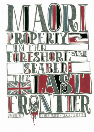 Maori Property in the Foreshore and Seabed: The Last Frontier Andrew Erueti