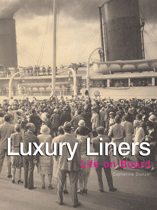 Luxury Liners: Life on Board Catherine Donzel