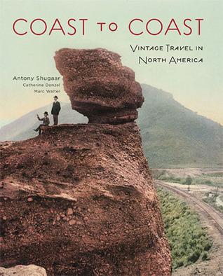 Coast to Coast: Vintage Travel in North America Anthony Shugaar