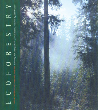 Ecoforestry: The Art and Science of Sustainable Forest Use Alan Drengson