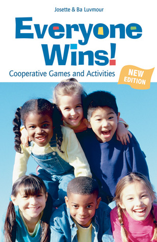 Everyone Wins!: Cooperative Games and Activities  by  Josette Luvmour