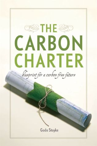 The Carbon Charter: Blueprint for a Carbon-Free Future  by  Godo Stoyke