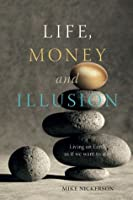 Life, Money and Illusion: Living on Earth as If We Want to Stay  by  Mike Nickerson
