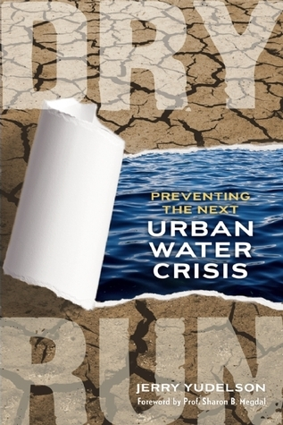 Dry Run: Preventing the Next Urban Water Crisis Jerry Yudelson