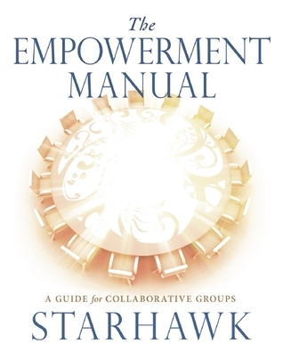 The Empowerment Manual: A Guide for Collaborative Groups  by  Starhawk