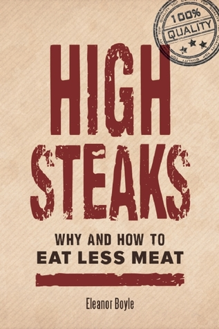 High Steaks: Why and How to Eat Less Meat  by  Eleanor  Boyle