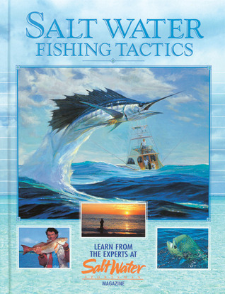 Salt Water Fishing Tactics: Learn from the Experts at Salt Water Magazine Creative Publishing International