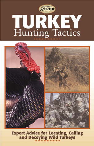 Turkey Hunting Tactics: Expert Advice for Locating, Calling and Decoying Wild Turkeys  by  Gary Clancy