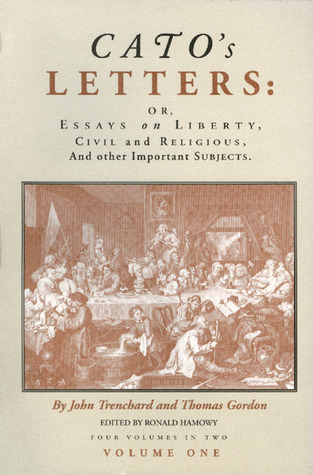 Catos Letters or Essays on Liberty, Civil and Religious, and Other Important Subjects : Four Volumes in Two [Paperback]  by  John Trenchard