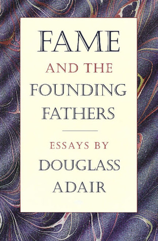 Fame and the Founding Fathers Douglass Adair