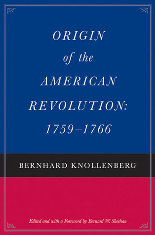 Growth of the American Revolution: 1766-1775 Bernhard Knollenberg
