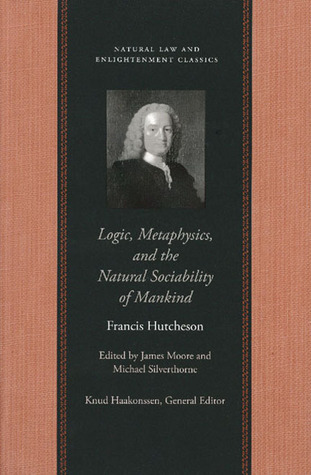 Logic, Metaphysics and the Natural Sociability of Mankind Francis Hutcheson