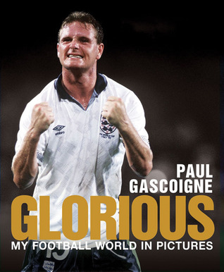 Glorious: My Football World in Pictures Paul Gascoigne