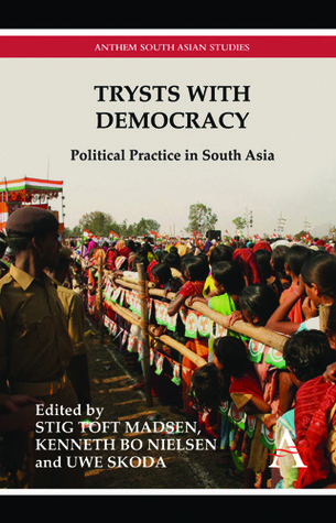 Trysts with Democracy: Political Practice in South Asia  by  Stig T. Madsen