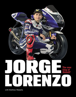 Jorge Lorenzo: The New King of MotoGP  by  Matthew Roberts