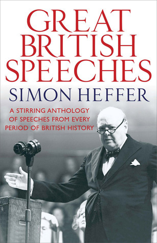 Great British Speeches: A Stirring Anthology of Speeches from Every Period of British History  by  Simon Heffer