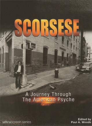 Scorsese: A Journey Through the American Psyche Paul A. Woods