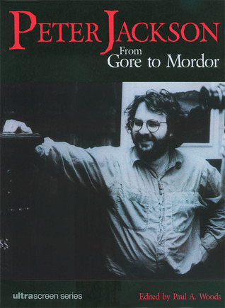 Peter Jackson: From Gore to Mordor  by  Paul A. Woods