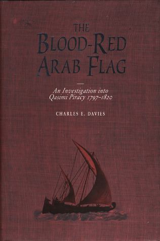 Blood-Red Arab Flag: An Investigation Into Qasimi Piracy 1797-1820  by  Charles E. Davies